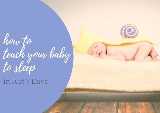 How to Teach Your Baby to Sleep (In Just 7 Days)